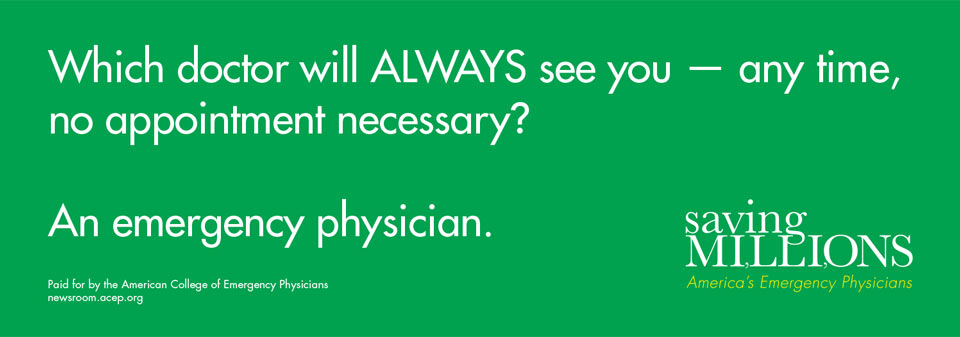 Which doctor will always see you, any time no appointment necessary? An emergency physician.